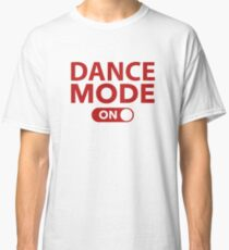 Dance Mode On Classic T-Shirt