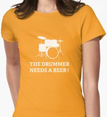 The Drummer Needs A Beer! Womens Fitted T-Shirt