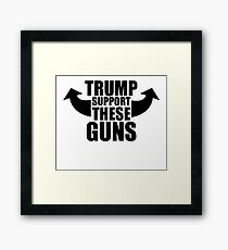 TRUMP SUPPORT THESE GUNS Framed Print
