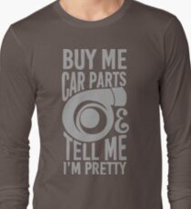 Buy me car parts and tell me i'm pretty Long Sleeve T-Shirt