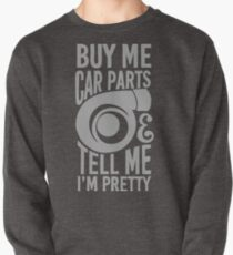 Buy me car parts and tell me i'm pretty Pullover