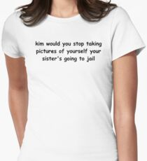 Kim would you stop taking pictures of yourself Women's Fitted T-Shirt