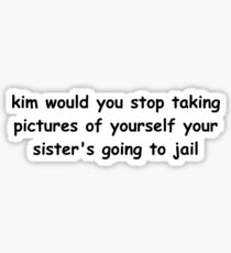 Kim would you stop taking pictures of yourself Sticker