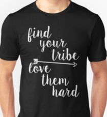 Find Your Tribe. Love Them Hard. Unisex T-Shirt