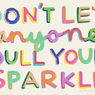 Don't Let Anyone Dull Your Sparkle by Rachele Cateyes