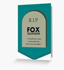 RIP FOX - Go cancel yourself. Greeting Card