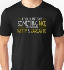 If You Cant Say Something Nice Say Something Witty And Sarcastic T-Shirt