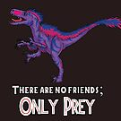 Bilociraptor - There Are No Friends; ONLY PREY by tygerwolfe