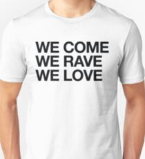 We Come, We Rave, We Love T-Shirt