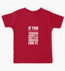 If You Can't Stop Thinking About It, Don't Stop Working For It. – Gym Motivational Quotes Kids Tee