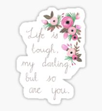 Life is tough my darling, but so are you. Sticker