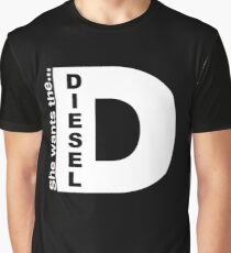 She Wants The Diesel, Funny Diesel Stickers And Tee Shirts Graphic T-Shirt