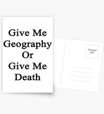 Give Me Geography Or Give Me Death Postcards