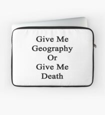 Give Me Geography Or Give Me Death Laptop Sleeve