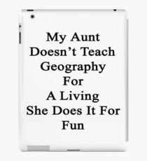 My Aunt Doesn't Teach Geography For A Living She Does It For Fun iPad Case/Skin