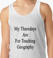 My Thursdays Are For Teaching Geography Tank Top