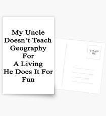 My Uncle Doesn't Teach Geography For A Living He Does It For Fun Postcards