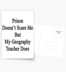 Prison Doesn't Scare Me But My Geography Teacher Does Postcards