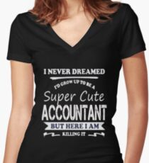 Accountant - I Never Dreamed I'd Grow Up To Be A Super Cute Accountant Women's Fitted V-Neck T-Shirt