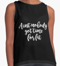 Aint no body got time for fat - Gym Motivational Quote Contrast Tank