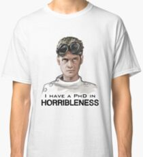 I have a PHD in HORRIBLENESS! Classic T-Shirt