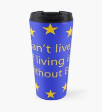 Can't live, if living is without EU Travel Mug
