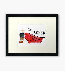 Be Super Framed Print
