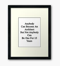 Anybody Can Become An Architect But Not Anybody Can Be One For 15 Years  Framed Print
