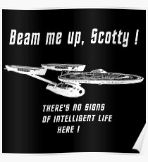Beam me up Scotty theres no signs of intelleigent life here Poster
