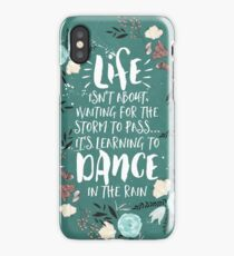 Life Isn't About Waiting For The Storm To Pass, It's Learning To Dance in the Rain iPhone Case