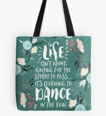 Life Isn't About Waiting For The Storm To Pass, It's Learning To Dance in the Rain Tote Bag