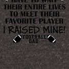 Football Dad - I raised my favorite player (Black print) by pixhunter
