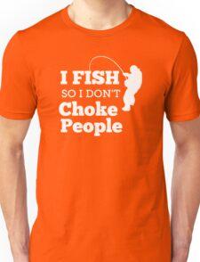 I FISH So I Don't Choke People Unisex T-Shirt