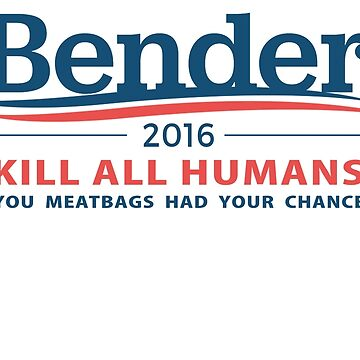 "Bender 2016 ""Kill All Humans"" White by soccerjoe"