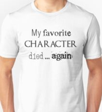 My favorite character died... again T-Shirt
