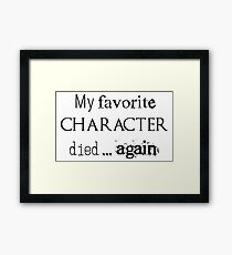 My favorite character died... again Framed Print