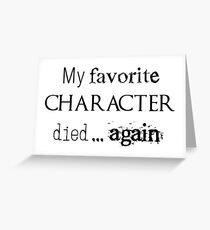 My favorite character died... again Greeting Card