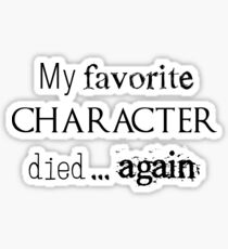 My favorite character died... again Sticker