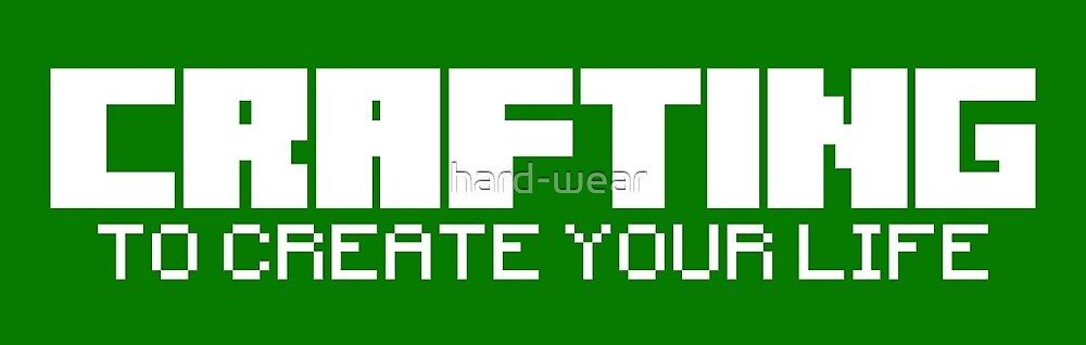 Crafting - To create your life (text only, white) by hard-wear