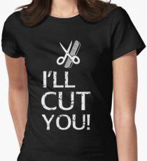 I'll Cut You - Hairdresser T-Shirt Design Womens Fitted T-Shirt