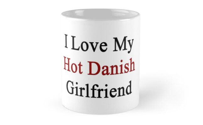 I Love My Hot Danish Girlfriend by supernova23