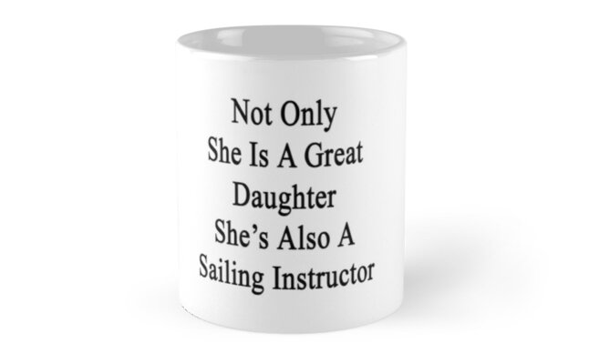 Not Only She Is A Great Daughter She's Also A Sailing Instructor by supernova23