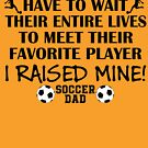 Soccer Dad - I raised my favorite player (Girl - Black print) by pixhunter