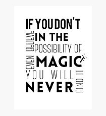 If you don't believe in the possibility of magic...  Photographic Print