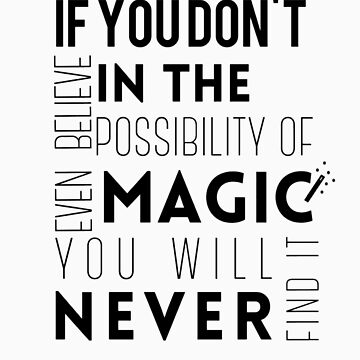 If you don't believe in the possibility of magic...  by castleriotgear