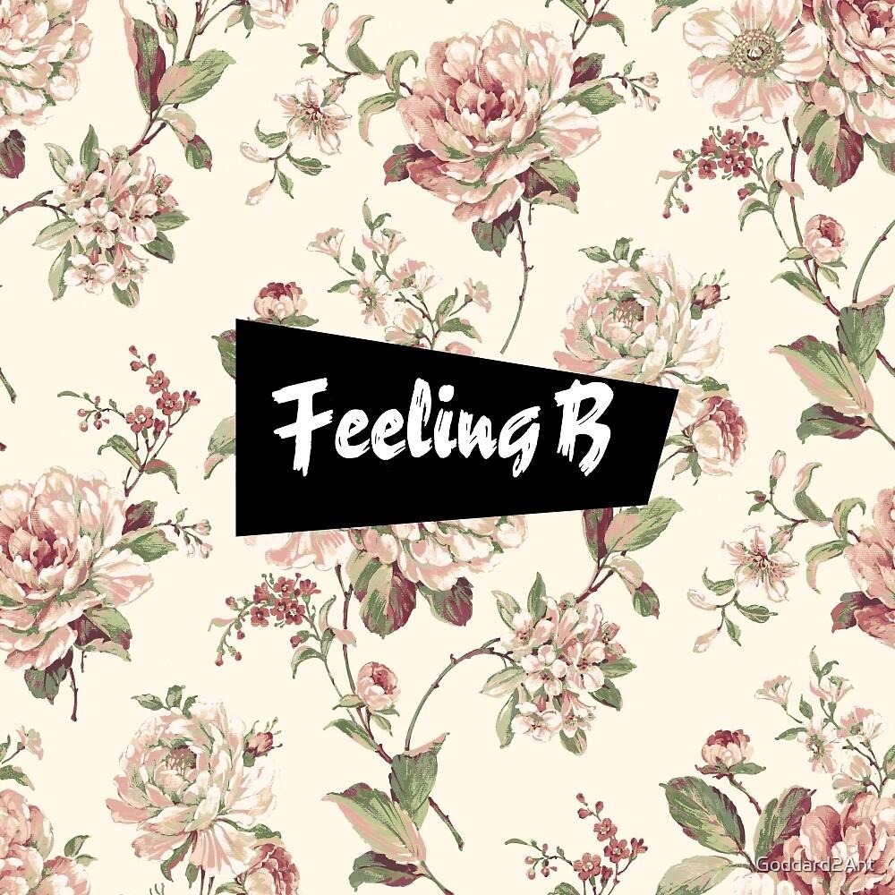Feeling B by Goddard2Ant
