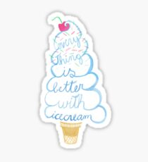 Everything is better with ice cream! Sticker