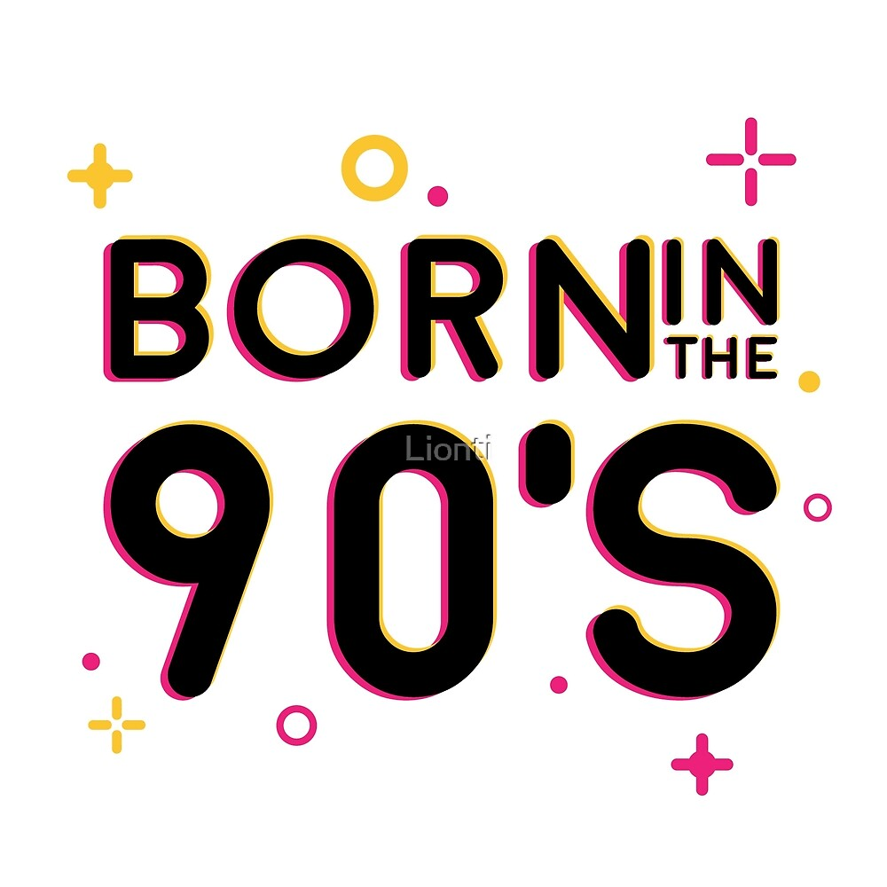 Born in the 90's by Lionti