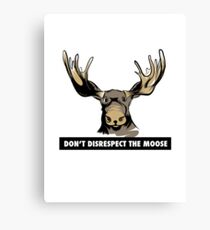 Don't Disrespect the Moose Canvas Print