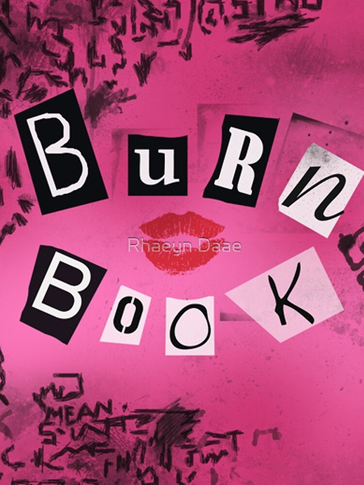 Mean Girls - Burn Book by rhaeyn